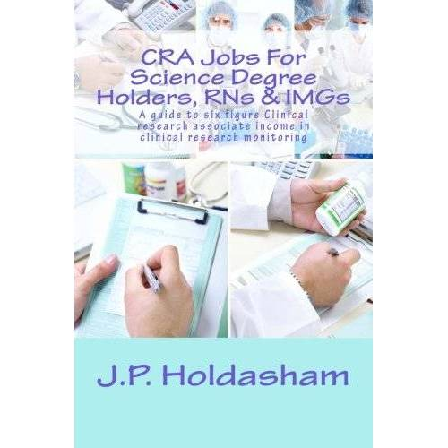 Holdasham, J P - CRA Jobs For Science Degree Holders, RNs & IMGs: A guide to six figure Clinical research associate income in clinical research monitoring - Preis vom 22.01.2021 05:57:24 h