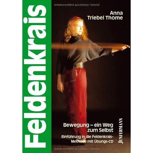 Anna Triebel Thome - Feldenkrais: Bewegung - ein Weg zum Selbst: Einführung in die Feldenkrais-Methode - Preis vom 04.09.2020 04:54:27 h