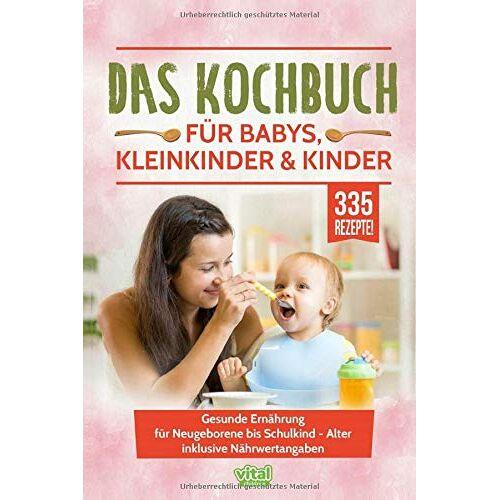 vital children - Das Kochbuch für Babys, Kleinkinder & Kinder: Gesunde Ernährung für Neugeborene bis Schulkind - Alter inklusive Nährwertangaben - Preis vom 11.05.2021 04:49:30 h