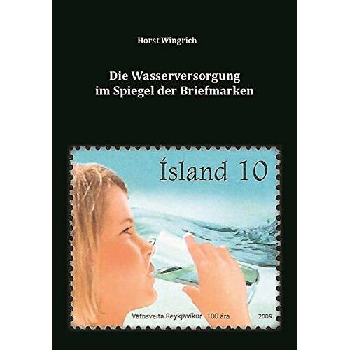 Horst Wingrich - Die Wasserversorgung im Spiegel der Briefmarken - Preis vom 18.10.2020 04:52:00 h