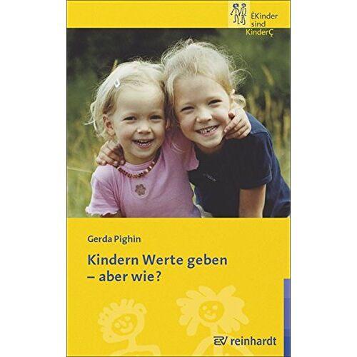 Gerda Pighin - Kindern Werte geben - aber wie? (Kinder sind Kinder) - Preis vom 15.05.2021 04:43:31 h