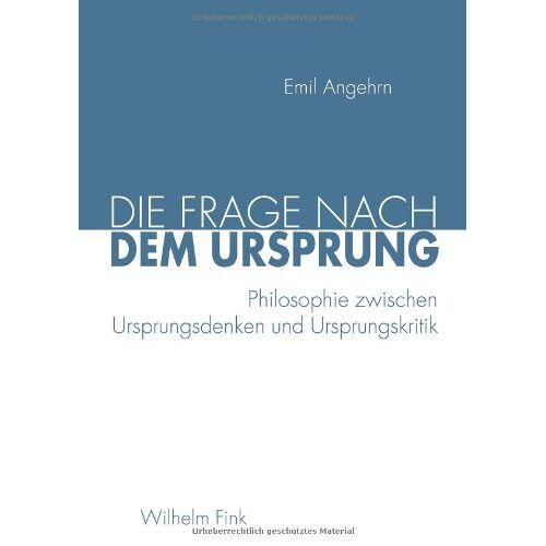 Emil Angehrn - Die Frage nach dem Ursprung: Philosophie zwischen Ursprungsdenken und Ursprungskritik - Preis vom 21.10.2020 04:49:09 h