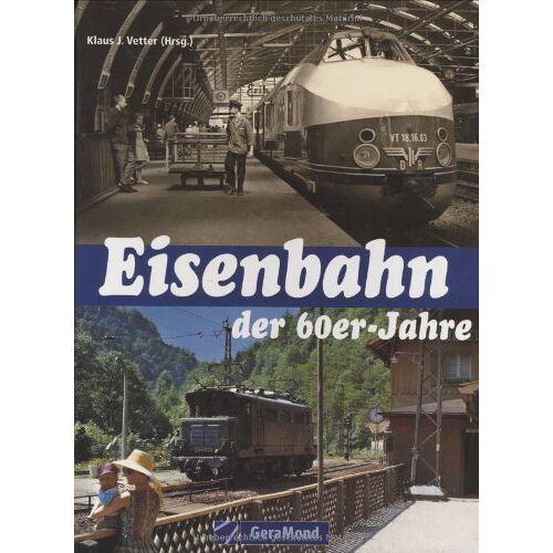Klaus-J. Vetter - Eisenbahn der 60er Jahre: Dampf-, Diesel- und Elektrotraktion in Ost und West - Preis vom 09.08.2020 04:47:12 h