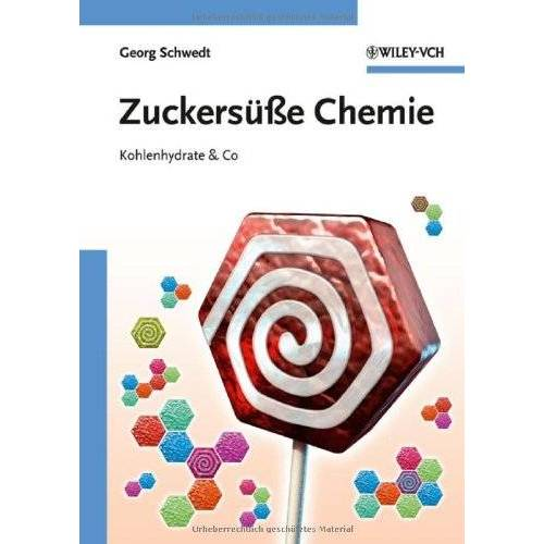Georg Schwedt - Zuckersüße Chemie: Kohlenhydrate & Co - Preis vom 13.05.2021 04:51:36 h