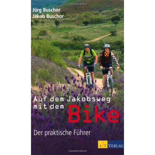 Jürg Buschor - Auf dem Jakobsweg mit dem Bike: Ein praktischer Führer: Der praktische Führer - Preis vom 23.02.2021 06:05:19 h