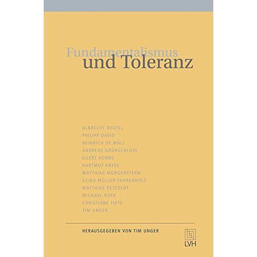 Tim Unger - Fundamentalismus und Toleranz (Bekenntnis. Fuldaer Hefte) - Preis vom 20.10.2020 04:55:35 h