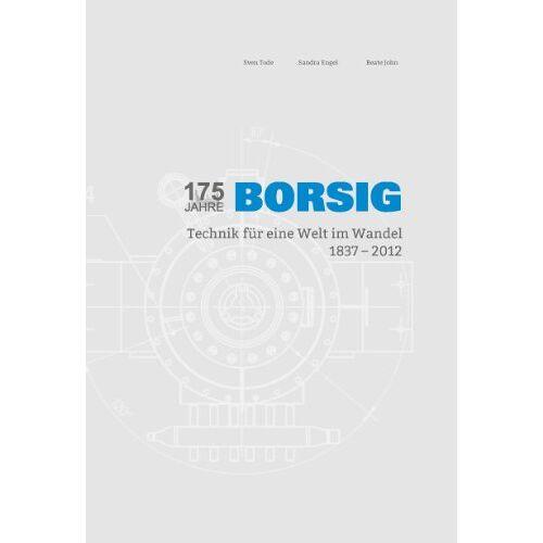 Sven Tode - 175 Jahre BORSIG: Technik für eine Welt im Wandel 1837-2012 - Preis vom 20.10.2020 04:55:35 h