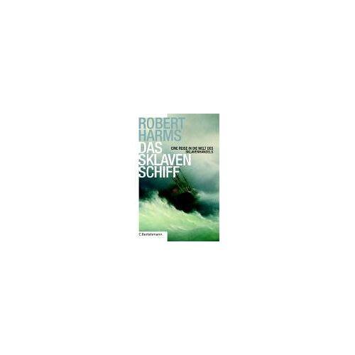 Robert Harms - Das Sklavenschiff. Eine Reise in die Welt des Sklavenhandels - Preis vom 13.05.2021 04:51:36 h