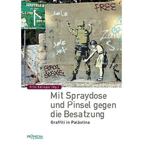 Fritz Edlinger - Mit Spraydose und Pinsel gegen die Besatzung: Graffiti in Palästina - Preis vom 09.07.2020 04:57:14 h