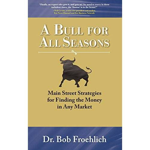 Bob Froehlich - A Bull for All Seasons: Main Street Strategies for Finding the Money in Any Market - Preis vom 05.03.2021 05:56:49 h