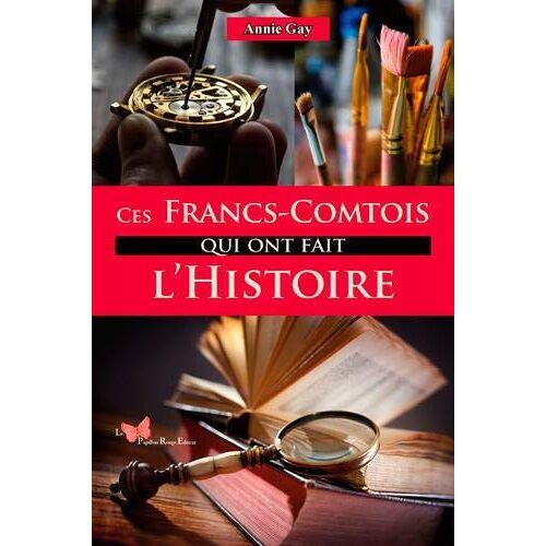 - Ces Francs-Comtois qui ont fait l'histoire - Preis vom 26.01.2021 06:11:22 h