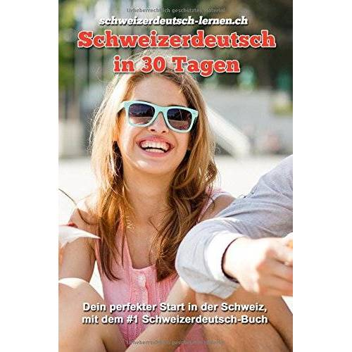 schweizerdeutsch-lernen.ch . - Schweizerdeutsch in 30 Tagen: Schweizerdeutsch verstehen und sprechen — so kannst du dich perfekt integrieren. - Preis vom 05.05.2021 04:54:13 h