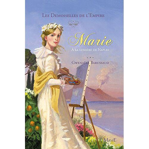 Gwenaële Barussaud - Les Demoiselles de l Empire - tome 4 - Marie à la Lumiere de Naples - Preis vom 14.05.2021 04:51:20 h