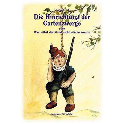 Manfred Fock - Gartenzwergtrilogie / Die Hinrichtung der Gartenzwerge: Oder was selbst der Mond nicht wissen konnte - Preis vom 23.06.2020 05:06:13 h