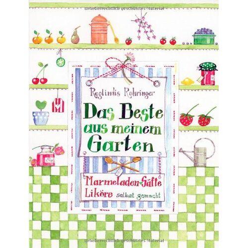 Reglindis Rohringer - Das Beste aus meinem Garten: Marmeladen, Liköre, Säfte und mehr: Marmeladen, Liköre, Säfte selbst gemacht - Preis vom 17.04.2021 04:51:59 h