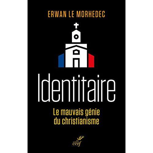 Erwan Le Morhedec - Identitaire : Le mauvais génie du christianisme - Preis vom 05.09.2020 04:49:05 h