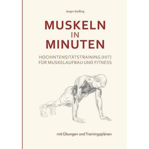 Jürgen Gießing - Muskeln in Minuten: Hochintensitätstraining (HIT) für Muskelaufbau und Fitness - Preis vom 03.05.2021 04:57:00 h