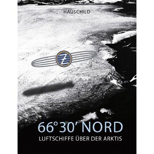 Jürgen Bleibler - 66°30 ' NORD: Luftschiffe über der Arktis - Preis vom 15.05.2021 04:43:31 h