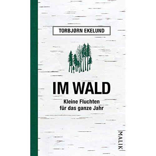 Torbjørn Ekelund - Im Wald: Kleine Fluchten für das ganze Jahr - Preis vom 21.10.2020 04:49:09 h