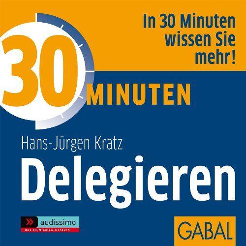 Hans-Jürgen Kratz - 30 Minuten für effektives Delegieren - Preis vom 15.05.2021 04:43:31 h