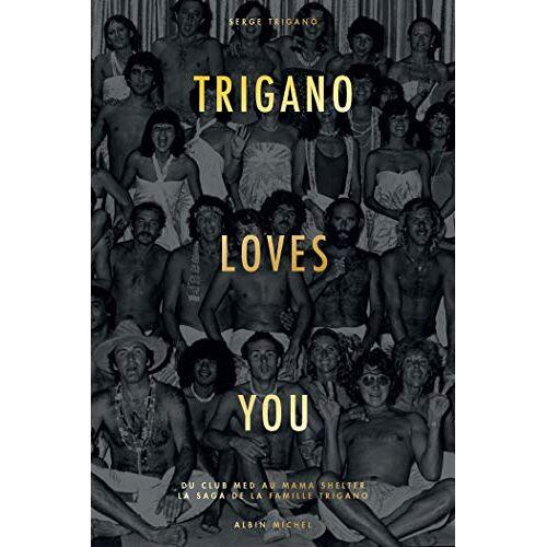 - Trigano loves you: Du Club Med au Mama Shelter - La saga de la famille Trigano (A.M.PARTENARIAT) - Preis vom 17.04.2021 04:51:59 h