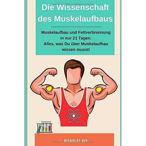 Nicholas Rix - Die Wissenschaft des Muskelaufbaus, Muskelaufbau und Fettverbrennung in nur 21 Tagen. Alles, was du über Muskelaufbau wissen musst! - Preis vom 28.06.2020 05:05:20 h