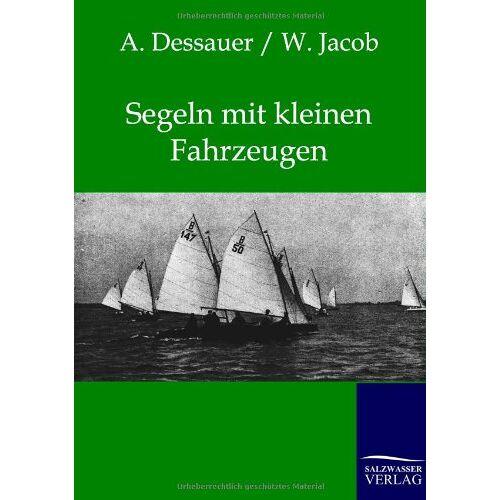 A. Dessauer - Segeln mit kleinen Fahrzeugen - Preis vom 23.02.2021 06:05:19 h