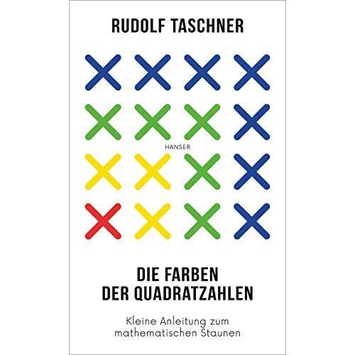 Rudolf Taschner - Die Farben der Quadratzahlen: Kleine Anleitung zum mathematischen Staunen - Preis vom 21.10.2020 04:49:09 h