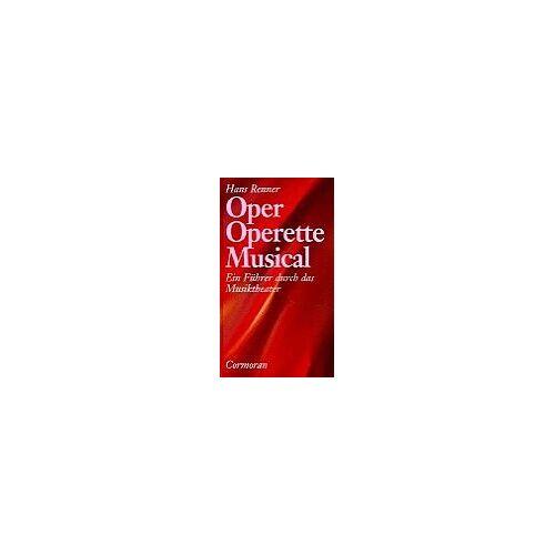 Hans Renner - Oper - Operette - Musical. Ein Führer durch das Musiktheater unserer Zeit - Preis vom 18.04.2021 04:52:10 h