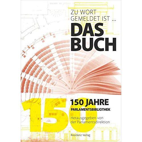 Parlamentsdirektion - Zu Wort gemeldet ist .... das Buch: 150 Jahre Parlamentsbibliothek - Preis vom 06.05.2021 04:54:26 h