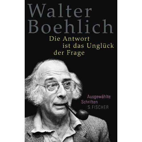 Walter Boehlich - Die Antwort ist das Unglück der Frage: Ausgewählte Schriften - Preis vom 06.04.2020 04:59:29 h
