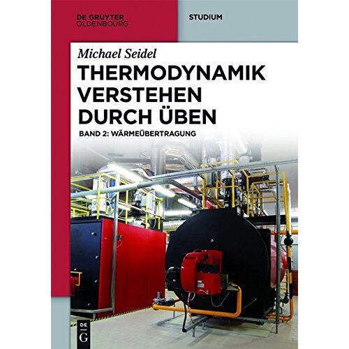 Michael Seidel - Michael Seidel: Thermodynamik verstehen durch Üben: Thermodynamik - Verstehen durch Üben: Band 2: Wärmeübertragung (De Gruyter Studium, Band 2) - Preis vom 12.05.2021 04:50:50 h