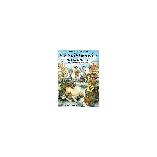 Floerke, Ingrid Rosine - Markt, Musik und Mummenschanz: Stadtleben im Mittelalter. Das Mitmach-Buch zum Tanzen, Singen, Spielen, Schmökern, Basteln und Kochen - Preis vom 25.02.2021 06:08:03 h
