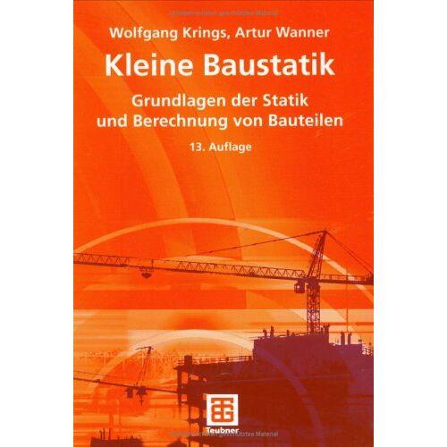 Wolfgang Krings - Kleine Baustatik: Grundlagen der Statik und Berechnung der Bauteile - Preis vom 23.02.2021 06:05:19 h