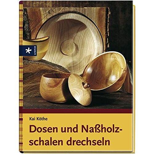Kai Köthe - Dosen und Nassholzschalen drechseln - Preis vom 04.10.2020 04:46:22 h