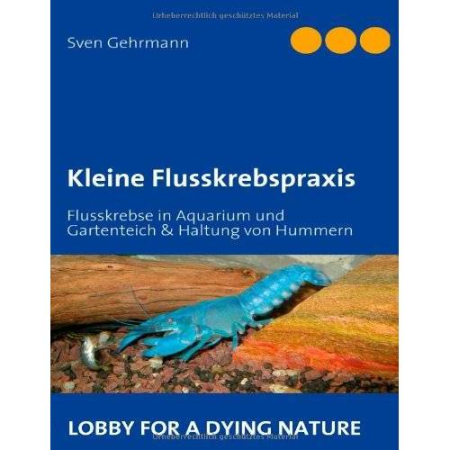 Sven Gehrmann - Kleine Flusskrebspraxis: Flusskrebse in Aquarium und Gartenteich & Haltung von Hummern - Preis vom 06.09.2020 04:54:28 h
