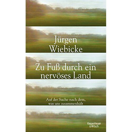 Jürgen Wiebicke - Zu Fuß durch ein nervöses Land: Auf der Suche nach dem, was uns zusammenhält - Preis vom 03.05.2021 04:57:00 h