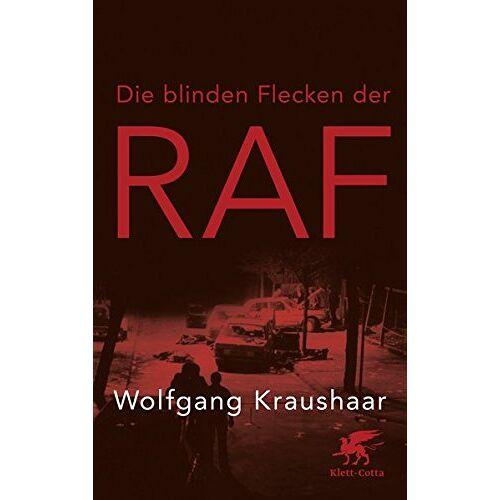 Wolfgang Kraushaar - Die blinden Flecken der RAF - Preis vom 23.02.2021 06:05:19 h
