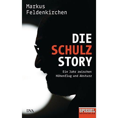 Markus Feldenkirchen - Die Schulz-Story: Ein Jahr zwischen Höhenflug und Absturz - Ein SPIEGEL-Buch - Preis vom 21.10.2020 04:49:09 h