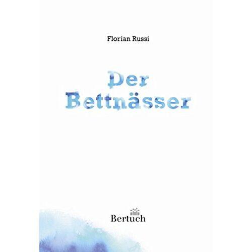 Florian Russi - Der Bettnässer: Roman - Preis vom 13.04.2021 04:49:48 h