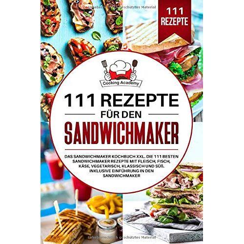 Cooking Academy - 111 Rezepte für den Sandwichmaker: Das Sandwichmaker Kochbuch XXL. Die 111 besten Sandwichmaker Rezepte mit Fleisch, Fisch, Käse, klassisch und Süß. Inklusive Einführung in den Sandwichmaker. - Preis vom 28.02.2021 06:03:40 h