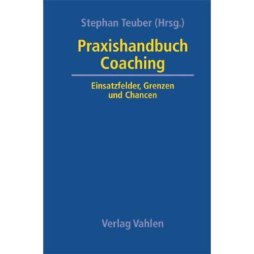 Stephan Teuber - Praxishandbuch Coaching: Einsatzfelder, Grenzen und Chancen - Preis vom 03.05.2021 04:57:00 h