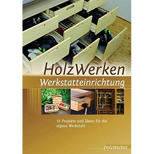 HolzWerken - HolzWerken Werkstatteinrichtung: 15 Projekte und Ideen für die eigene Werkstatt - Preis vom 16.04.2021 04:54:32 h