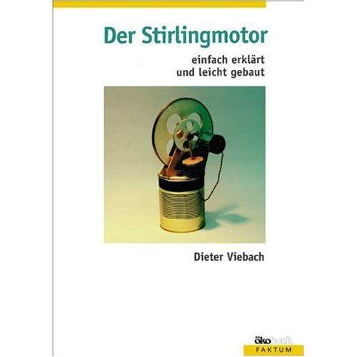 Dieter Viebach - Der Stirlingmotor einfach erklärt und leicht gebaut - Preis vom 16.01.2021 06:04:45 h