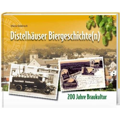 Maria Goblirsch - Distelhäuser Biergeschichte(n): 200 Jahre Braukultur - Preis vom 15.01.2021 06:07:28 h
