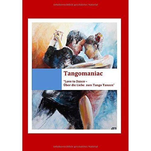 Michele Lugetti - Tangomaniac / Tangomaniac Love To Dance - Über die Liebe zum Tango Tanzen: Tangomaniac - Preis vom 11.05.2021 04:49:30 h