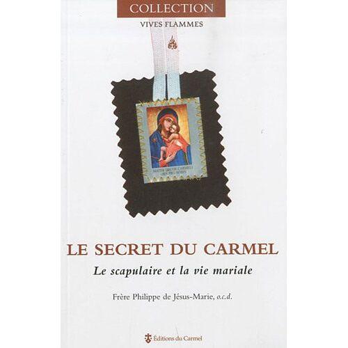 Philippe de Jésus-Marie - Le secret du Carmel : Le scapulaire et la vie mariale - Preis vom 10.05.2021 04:48:42 h