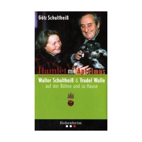 Götz Schultheiß - Hamlet mit Apfelmus: Walter Schultheiß und Trudel Wulle - auf der Bühne und zu Hause - Preis vom 05.09.2020 04:49:05 h