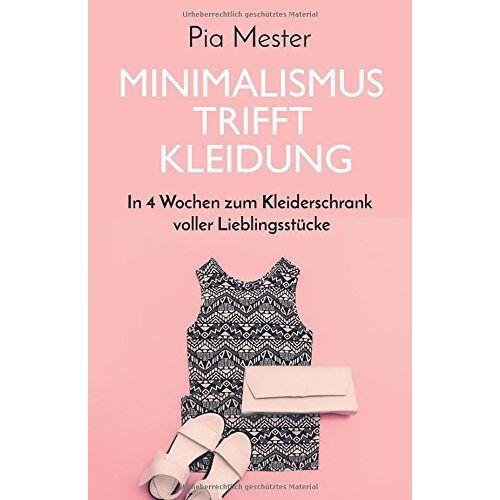 Pia Mester - Minimalismus trifft Kleidung: In 4 Wochen zum Kleiderschrank voller Lieblingsstücke - Preis vom 07.09.2020 04:53:03 h