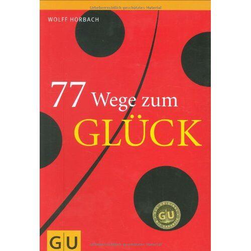 Wolff Horbach - 77 Wege zum Glück (GU Altproduktion) - Preis vom 05.08.2019 06:12:28 h